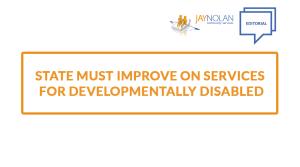 Editorial-JayNolan-StateImprpoveServicesDevelopmentallyDisabled