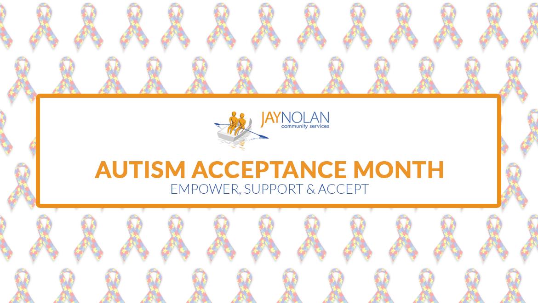 Autism Acceptance Month at Jay Nolan Community Services