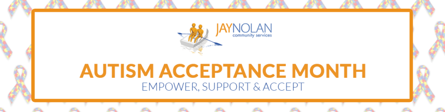 Autism Acceptance Month at Jay Nolan Community Services