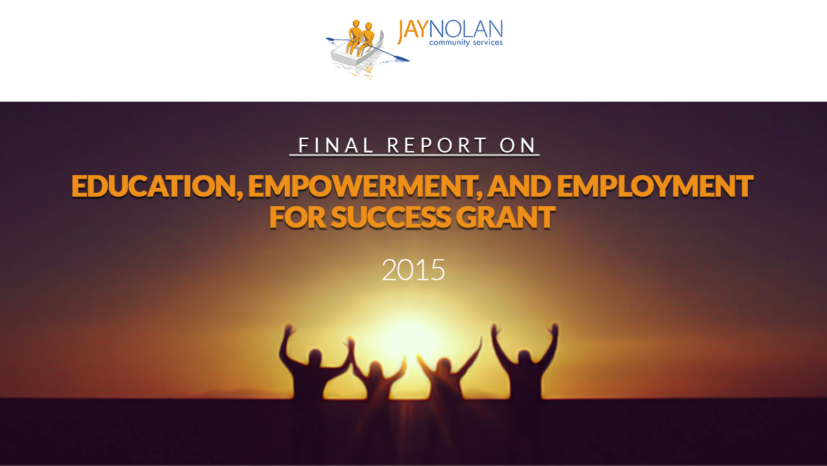Jay Nolan Community Services Final Report On Education, Empowerment, and Employment for Success Grant