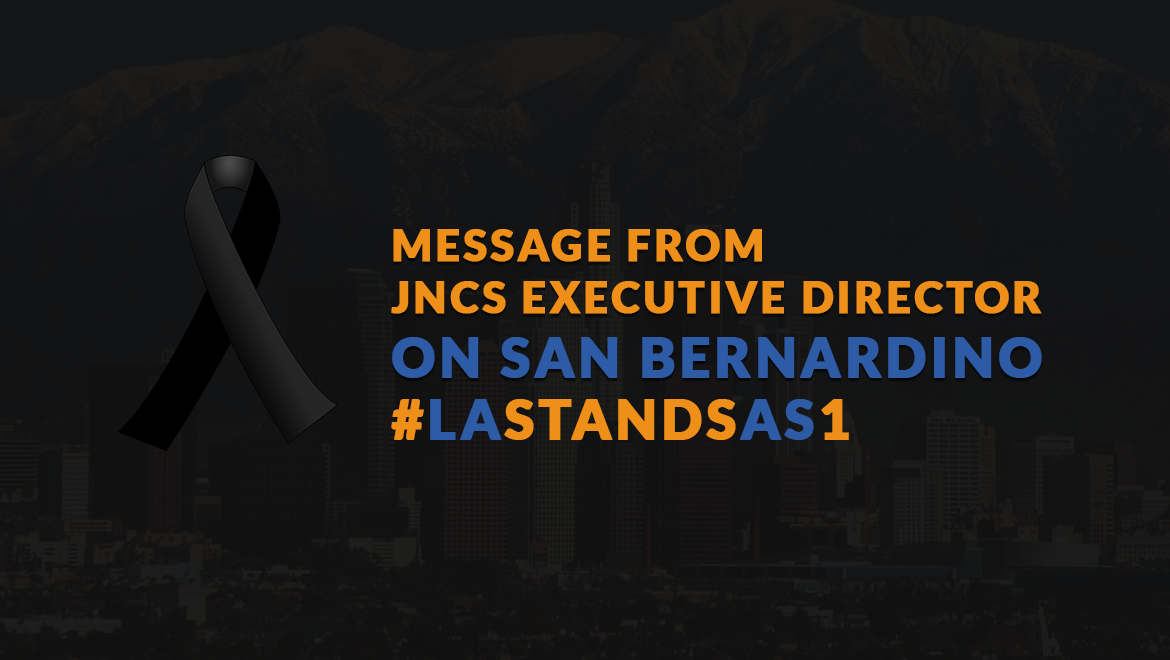 Message from JNCS Executive Director on San Bernardino